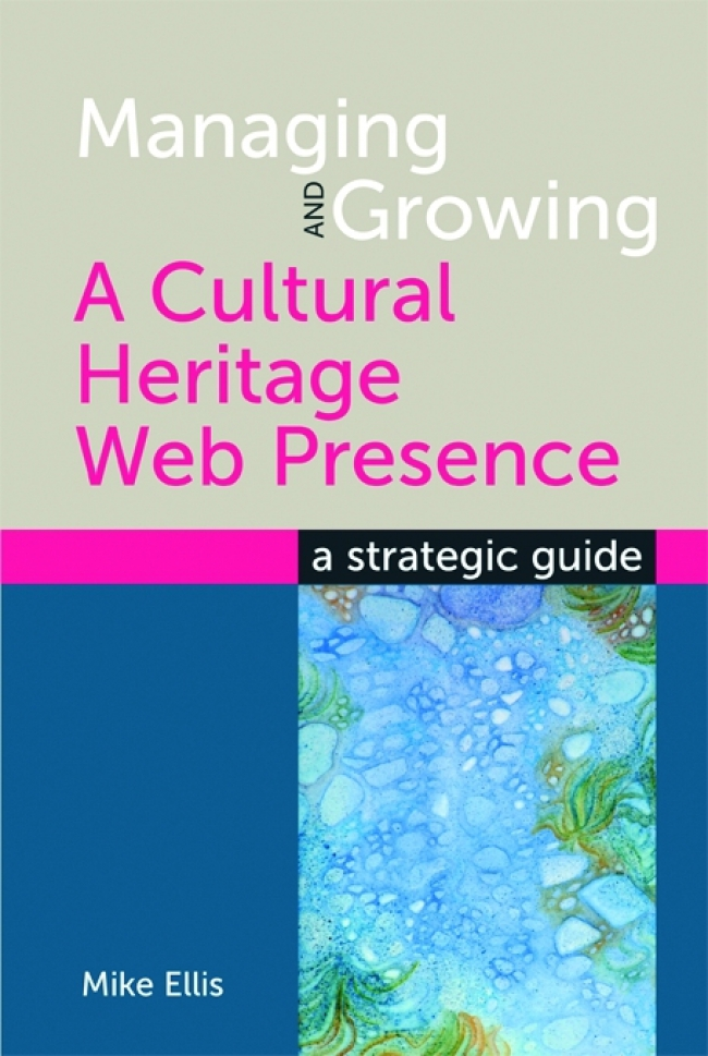 Jacket Image For: Managing and Growing a Cultural Heritage Web Presence
