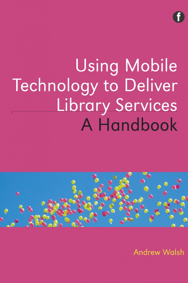 Jacket Image For: Using Mobile Technology to Deliver Library Services