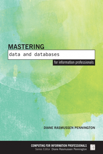 Jacket image for Mastering Data and Databases for Information Professionals
