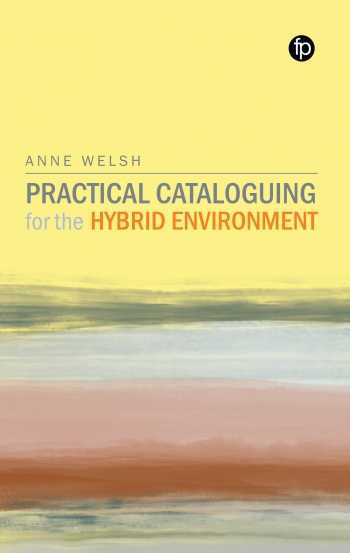 Jacket image for Practical Cataloguing for the Hybrid Environment