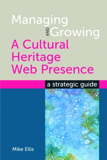 Jacket image for Managing and Growing a Cultural Heritage Web Presence