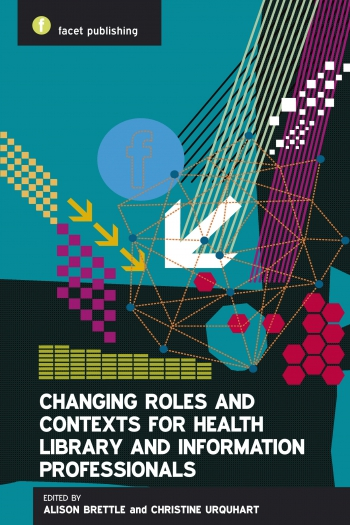 Jacket image for Changing Roles and Contexts for Health Library and Information Professionals